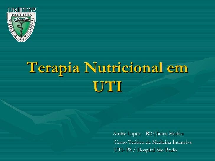 Terapia Nutricional em UTI André Lopes  - R2 Clínica Médica   Curso Teórico de Medicina Intensiva UTI- PS / Hospital São P...