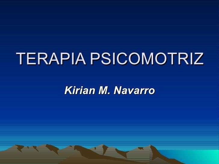 TERAPIA PSICOMOTRIZ Kirian M. Navarro