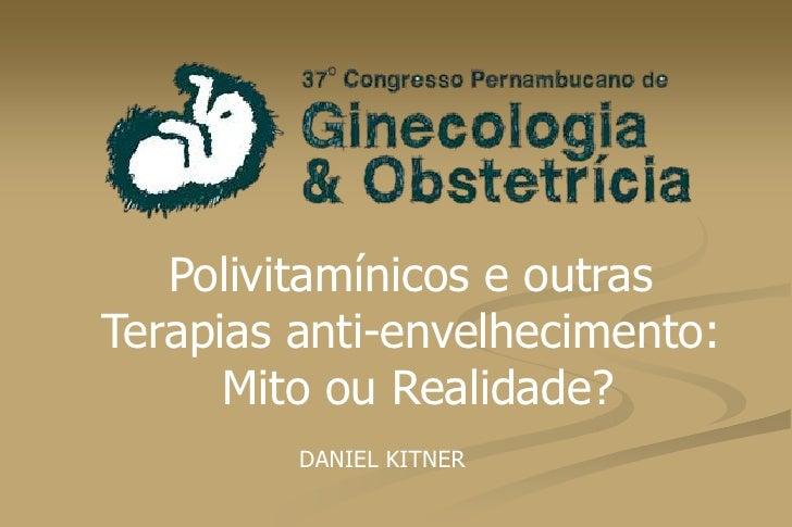 Polivitamínicos e outras <br />Terapias anti-envelhecimento: <br />Mito ou Realidade?<br />DANIEL KITNER<br />