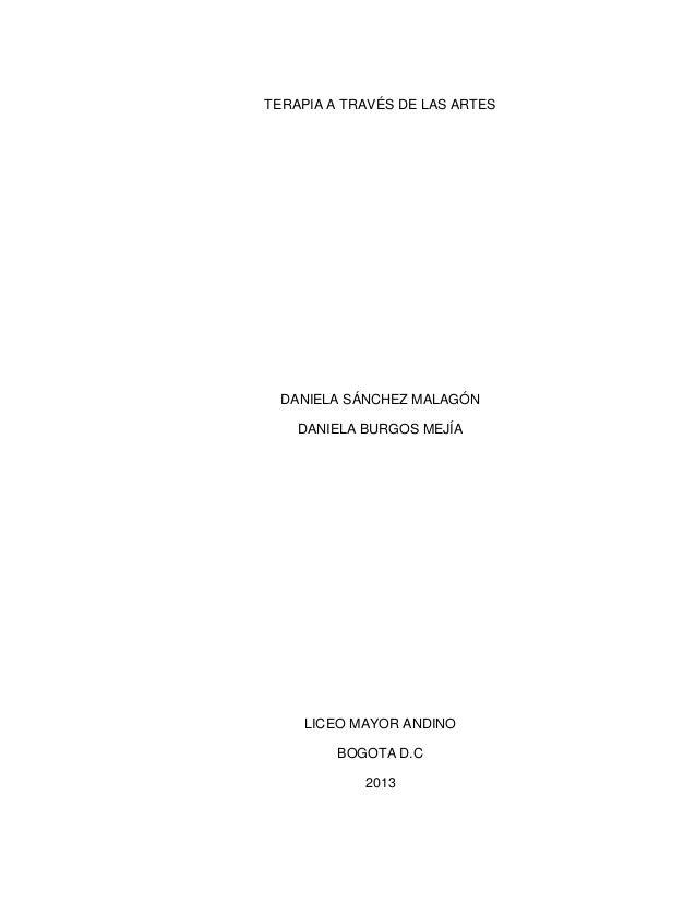 TERAPIA A TRAVÉS DE LAS ARTES  DANIELA SÁNCHEZ MALAGÓN DANIELA BURGOS MEJÍA  LICEO MAYOR ANDINO BOGOTA D.C 2013