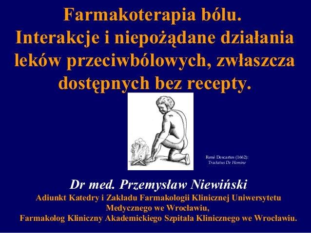 Farmakoterapia bólu. Interakcje i niepożądane działania leków przeciwbólowych, zwłaszcza dostępnych bez recepty. Dr med. P...
