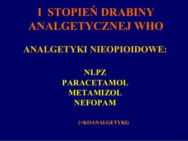 ANALGETYKI NIEOPIOIDOWE: NLPZ PARACETAMOL METAMIZOL NEFOPAM (+KOANALGETYKI) I STOPIEŃ DRABINY ANALGETYCZNEJ WHO