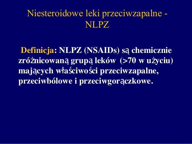 Definicja: NLPZ (NSAIDs) s chemicznieą zró nicowan grup lekówż ą ą (>70 w u yciuż ) maj cych w a ciwo ci przeciwzapalne,ą ...