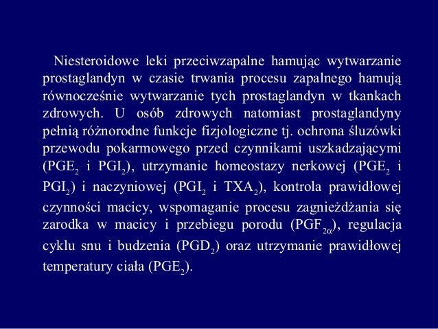 Niesteroidowe leki przeciwzapalne hamując wytwarzanie prostaglandyn w czasie trwania procesu zapalnego hamują równocześnie...