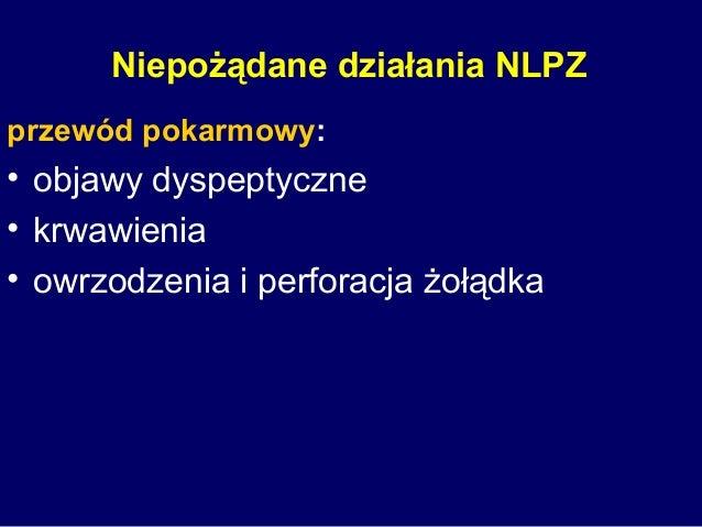 Niepożądane działania NLPZ przewód pokarmowy: • objawy dyspeptyczne • krwawienia • owrzodzenia i perforacja żołądka