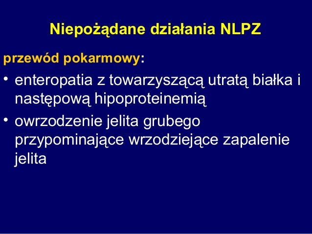 Niepożądane działania NLPZ przewód pokarmowy: • enteropatia z towarzyszącą utratą białka i następową hipoproteinemią • owr...