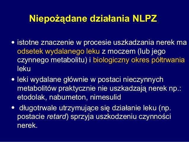 Niepożądane działania NLPZ • istotne znaczenie w procesie uszkadzania nerek ma odsetek wydalanego leku z moczem (lub jego ...