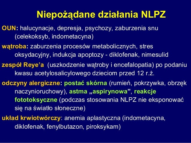 Niepożądane działania NLPZ OUN: halucynacje, depresja, psychozy, zaburzenia snu (celekoksyb, indometacyna) wątroba: zaburz...