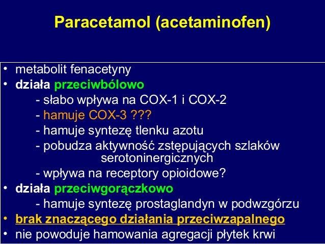 Paracetamol (acetaminofen) • metabolit fenacetyny • działa przeciwbólowo - słabo wpływa na COX-1 i COX-2 - hamuje COX-3 ??...