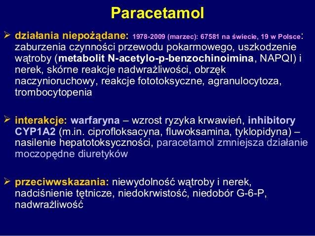 Paracetamol  działania niepożądane: 1978-2009 (marzec): 67581 na świecie, 19 w Polsce: zaburzenia czynności przewodu poka...