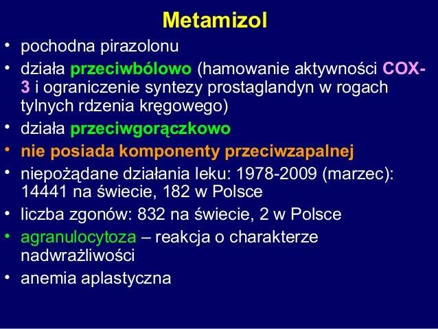 Metamizol • pochodna pirazolonu • działa przeciwbólowo (hamowanie aktywności COX- 3 i ograniczenie syntezy prostaglandyn w...