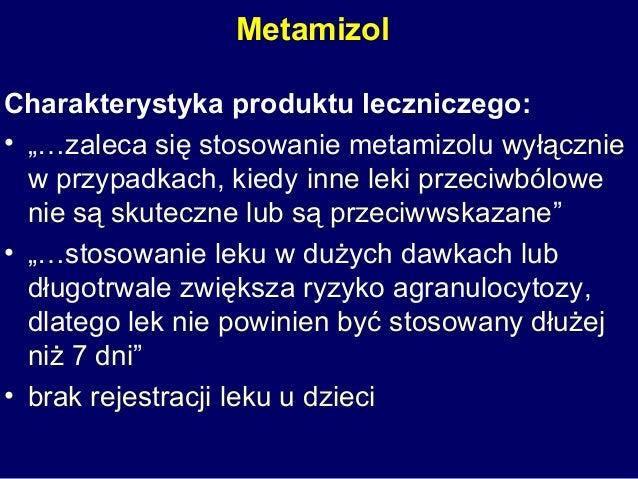"""Metamizol Charakterystyka produktu leczniczego: • """"…zaleca się stosowanie metamizolu wyłącznie w przypadkach, kiedy inne l..."""