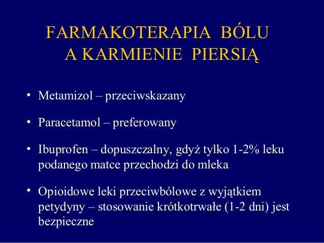 FARMAKOTERAPIA BÓLU A KARMIENIE PIERSIĄ • Metamizol – przeciwskazany • Paracetamol – preferowany • Ibuprofen – dopuszczaln...