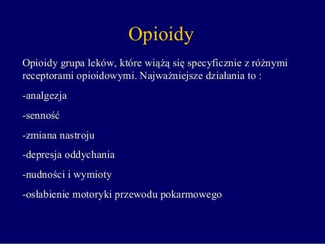 Opioidy grupa leków, które wiążą się specyficznie z różnymi receptorami opioidowymi. Najważniejsze działania to : -analgez...