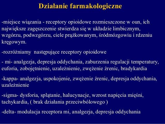 Działanie farmakologiczne -miejsce wiązania - receptory opioidowe rozmieszczone w oun, ich największe zagęszczenie stwierd...
