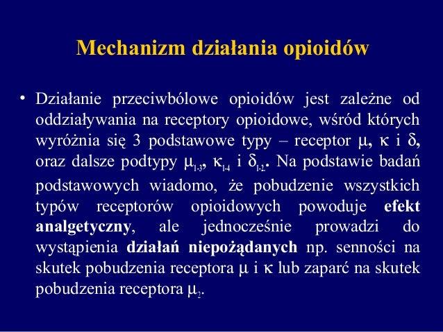 Mechanizm działania opioidów • Działanie przeciwbólowe opioidów jest zależne od oddziaływania na receptory opioidowe, wśró...
