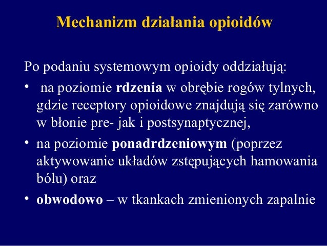 Mechanizm działania opioidów Po podaniu systemowym opioidy oddziałują: • na poziomie rdzenia w obrębie rogów tylnych, gdz...