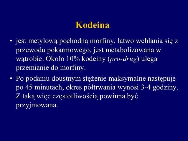 Kodeina • jest metylową pochodną morfiny, łatwo wchłania się z przewodu pokarmowego, jest metabolizowana w wątrobie. Około...