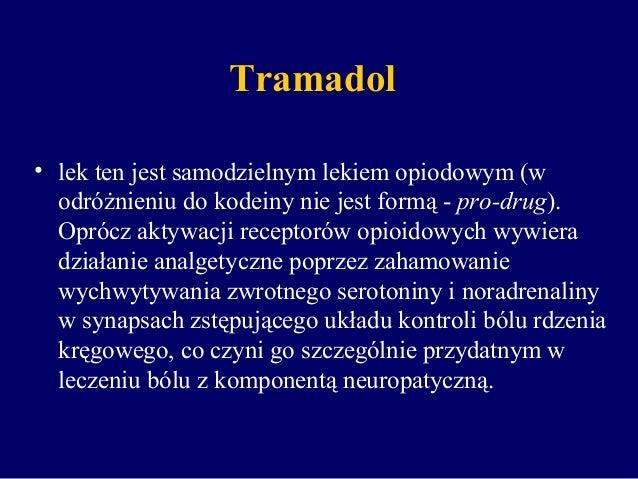 Tramadol • lek ten jest samodzielnym lekiem opiodowym (w odróżnieniu do kodeiny nie jest formą - pro-drug). Oprócz aktywac...