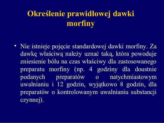 Określenie prawidłowej dawki morfiny • Nie istnieje pojęcie standardowej dawki morfiny. Za dawkę właściwą należy uznać tak...