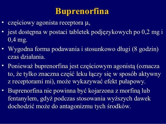 Buprenorfina • częściowy agonista receptora µ, • jest dostępna w postaci tabletek podjęzykowych po 0,2 mg i 0,4 mg. • Wygo...