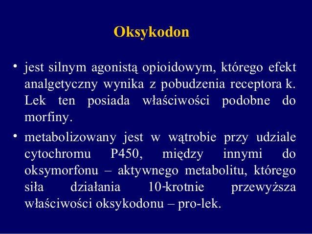 Oksykodon • jest silnym agonistą opioidowym, którego efekt analgetyczny wynika z pobudzenia receptorak. Lek ten posiada w...