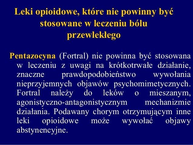 Leki opioidowe, które nie powinny być stosowane w leczeniu bólu przewlekłego Pentazocyna (Fortral) nie powinna być stosowa...