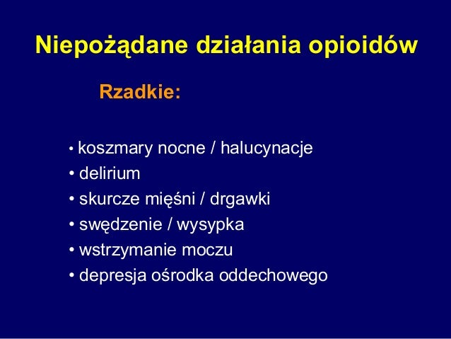 Niepożądane działania opioidów Rzadkie: • koszmary nocne / halucynacje • delirium • skurcze mięśni / drgawki • swędzenie /...