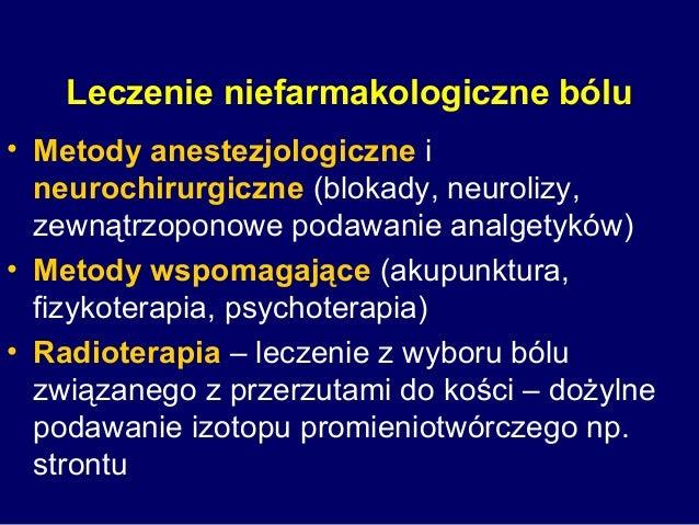 Leczenie niefarmakologiczne bólu • Metody anestezjologiczne i neurochirurgiczne (blokady, neurolizy, zewnątrzoponowe podaw...