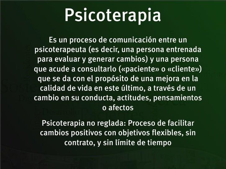 Psicoterapia    Es un proceso de comunicación entre unpsicoterapeuta (es decir, una persona entrenada para evaluar y gener...