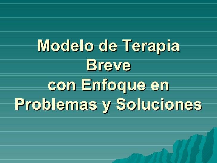 Modelo de Terapia Breve con Enfoque en Problemas y Soluciones