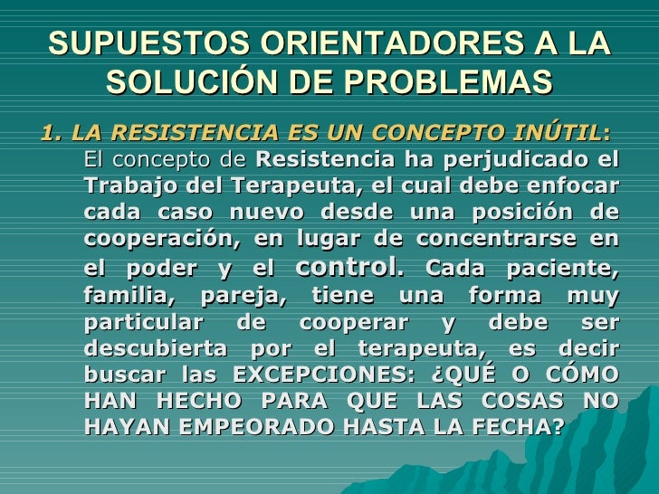 SUPUESTOS ORIENTADORES A LA SOLUCIÓN DE PROBLEMAS <ul><li>1. LA RESISTENCIA ES UN CONCEPTO INÚTIL :  El concepto de  Resis...