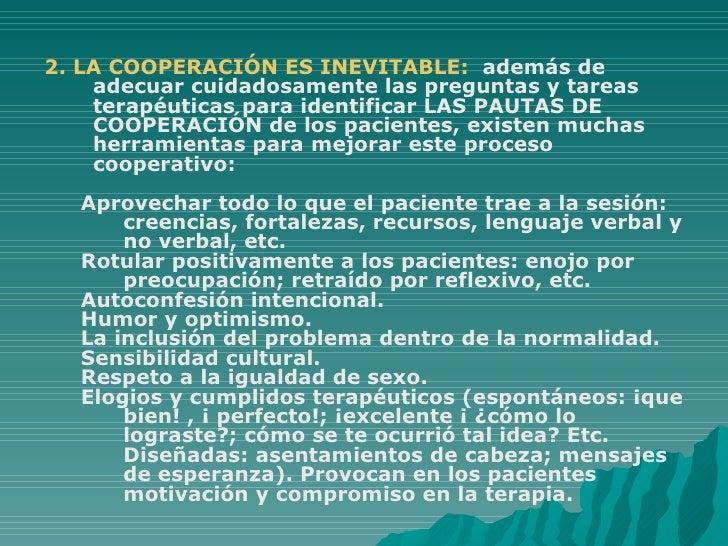 <ul><li>2. LA COOPERACIÓN ES INEVITABLE:  además de adecuar cuidadosamente las preguntas y tareas terapéuticas para identi...