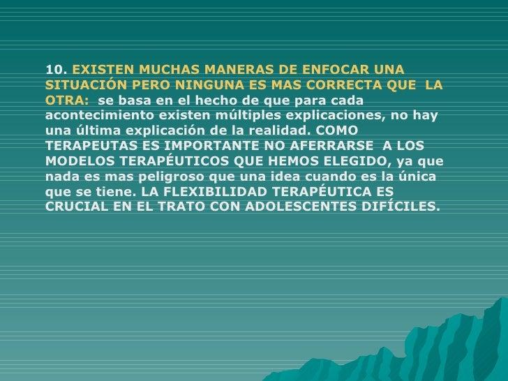 10.  EXISTEN MUCHAS MANERAS DE ENFOCAR UNA SITUACIÓN PERO NINGUNA ES MAS CORRECTA QUE  LA OTRA:  se basa en el hecho de qu...