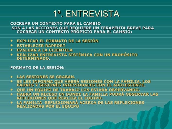 1ª. ENTREVISTA <ul><li>COCREAR UN CONTEXTO PARA EL CAMBIO </li></ul><ul><li>SON 4 LAS ACCIONES QUE REQUIERE UN TERAPEUTA B...