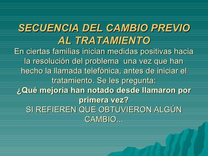 SECUENCIA DEL CAMBIO PREVIO AL TRATAMIENTO En ciertas familias inician medidas positivas hacia la resolución del problema ...