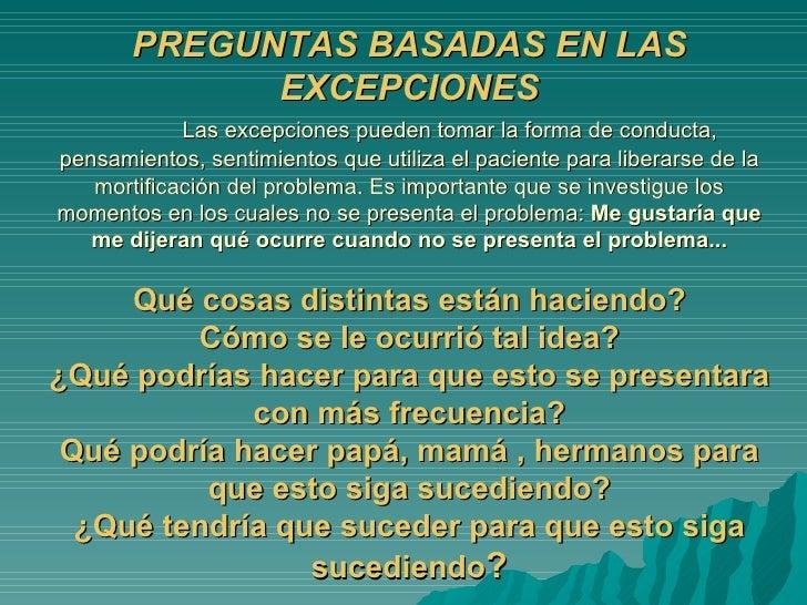 PREGUNTAS BASADAS EN LAS EXCEPCIONES Las excepciones pueden tomar la forma de conducta, pensamientos, sentimientos que uti...