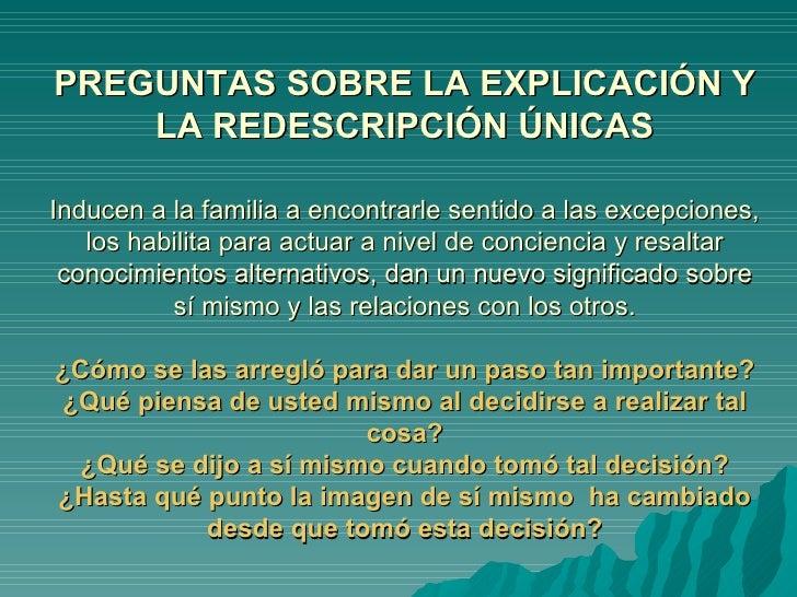PREGUNTAS SOBRE LA EXPLICACIÓN Y LA REDESCRIPCIÓN ÚNICAS Inducen a la familia a encontrarle sentido a las excepciones, los...