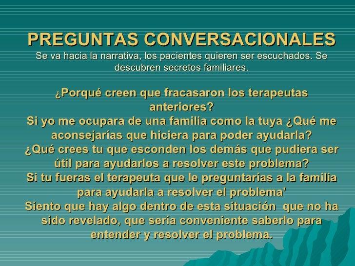 PREGUNTAS CONVERSACIONALES Se va hacia la narrativa, los pacientes quieren ser escuchados. Se descubren secretos familiare...