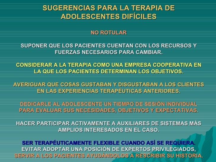 SUGERENCIAS PARA LA TERAPIA DE ADOLESCENTES DIFÍCILES NO ROTULAR SUPONER QUE LOS PACIENTES CUENTAN CON LOS RECURSOS Y FUER...