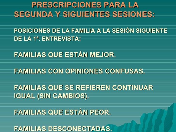 PRESCRIPCIONES PARA LA SEGUNDA Y SIGUIENTES SESIONES: POSICIONES DE LA FAMILIA A LA SESIÓN SIGUIENTE DE LA 1ª. ENTREVISTA ...