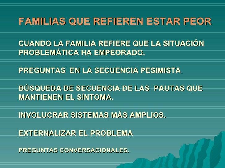 FAMILIAS QUE REFIEREN ESTAR PEOR CUANDO LA FAMILIA REFIERE QUE LA SITUACIÓN PROBLEMÁTICA HA EMPEORADO. PREGUNTAS  EN LA SE...