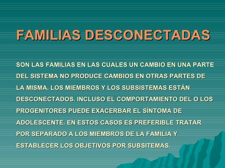 FAMILIAS DESCONECTADAS SON LAS FAMILIAS EN LAS CUALES UN CAMBIO EN UNA PARTE DEL SISTEMA NO PRODUCE CAMBIOS EN OTRAS PARTE...