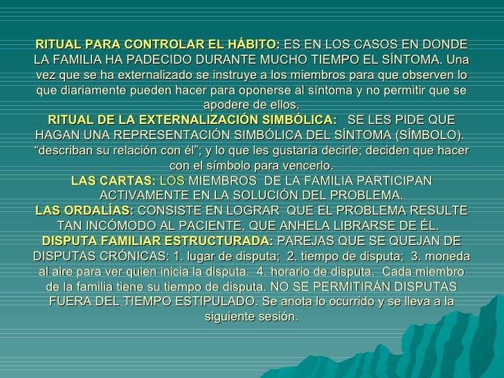RITUAL PARA CONTROLAR EL HÁBITO :  ES EN LOS CASOS EN DONDE LA FAMILIA HA PADECIDO DURANTE MUCHO TIEMPO EL SÍNTOMA. Una ve...