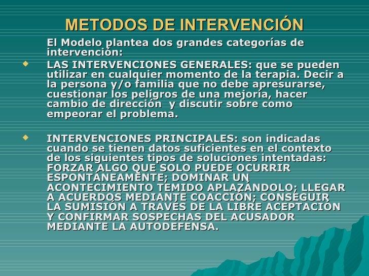 METODOS DE INTERVENCIÓN <ul><li>El Modelo plantea dos grandes categorías de intervención: </li></ul><ul><li>LAS INTERVENCI...