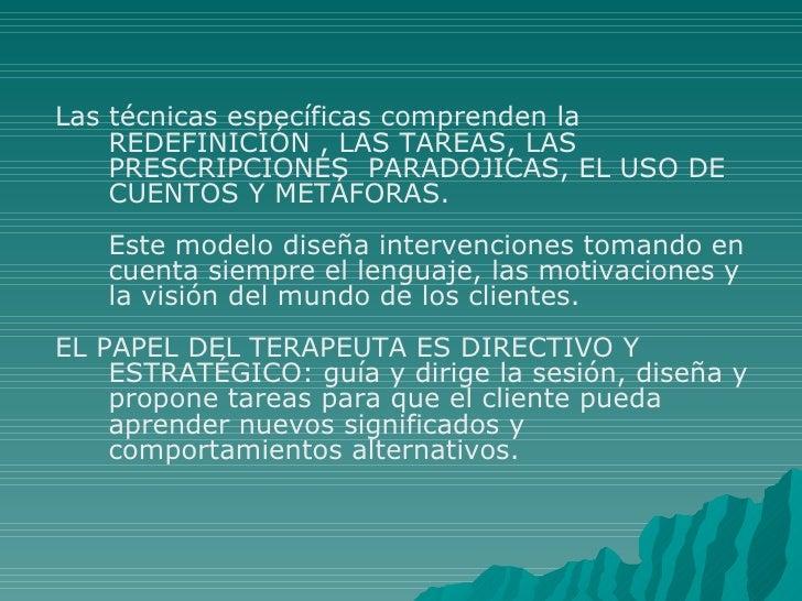 Las técnicas específicas comprenden la  REDEFINICIÓN , LAS TAREAS, LAS PRESCRIPCIONES  PARADOJICAS, EL USO DE CUENTOS Y ME...
