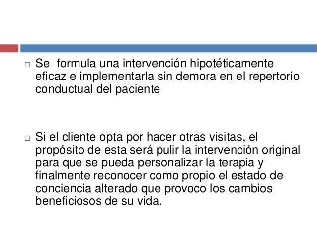  Se formula una intervención hipotéticamente eficaz e implementarla sin demora en el repertorio conductual del paciente ...