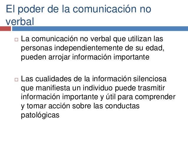 El poder de la comunicación no verbal  La comunicación no verbal que utilizan las personas independientemente de su edad,...