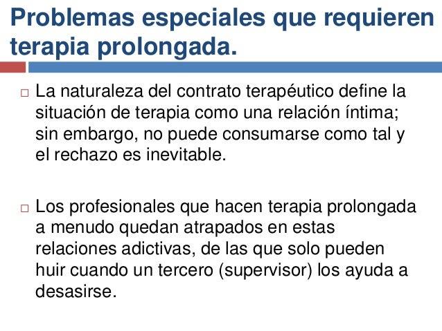Problemas especiales que requieren terapia prolongada.  La naturaleza del contrato terapéutico define la situación de ter...