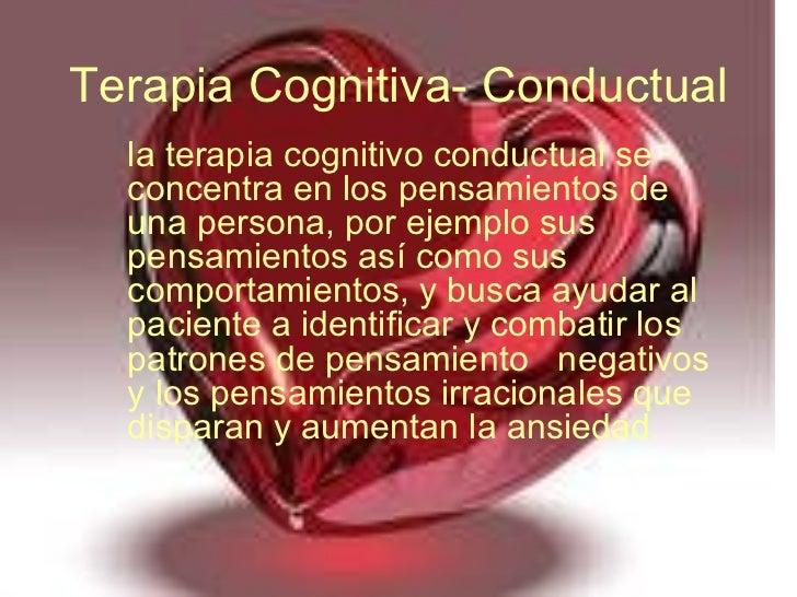 Terapia Cognitiva- Conductual la terapia cognitivo conductual se concentra en los pensamientos de una persona, por ejemplo...